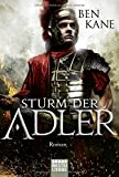 Sturm der Adler: Roman (Eagles of Rome, Band 3) - Ben Kane