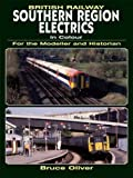 British Railway Southern Region Electrics in Colour for the Modeller and Historian (For the Modeller & Historian)