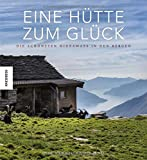 Eine Hütte zum Glück: Die schönsten Hideaways in den Bergen - Winfried Heinze, Ingrid Schindler