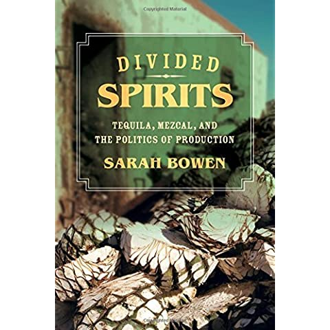 Divided Spirits: Tequila, Mezcal, and the Politics of Production (California Studies in Food and Culture) by Sarah Bowen (2015-10-01)