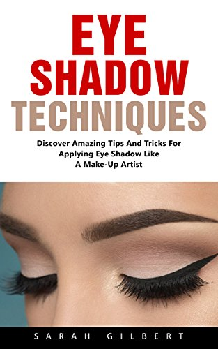 Eye Shadow Techniques: Discover Amazing Tips And Tricks For Applying Eye Shadow Like A Make-Up Artist!