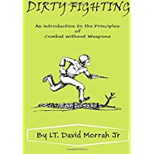 Dirty Fighting: An Introduction to the Principles of Combat without Weapons
