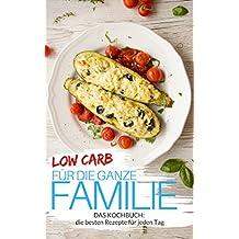 Low Carb für die ganze Familie - Low Carb Rezepte für jeden Tag: Familienrezepte: Low Carb für Kinder - Abnehmen (fast) ohne Kohlenhydrate (Genussvoll abnehmen mit Low Carb 27)