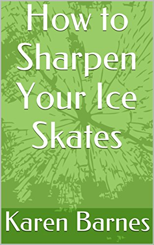 How to Sharpen Your Ice Skates (English Edition)