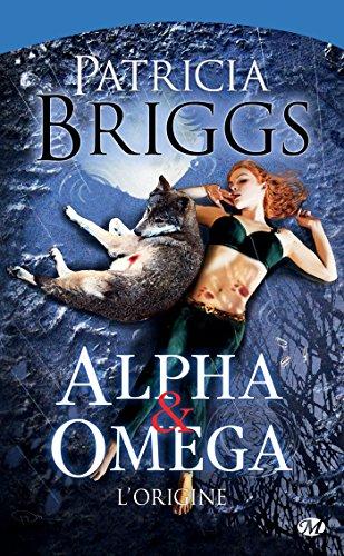 Alpha & Omega - L'Origine: Alpha & Omega, T0 (Bit-lit) par Patricia Briggs