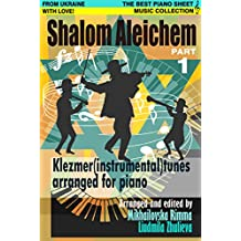 Shalom Aleichem – Piano Sheet Music Collection Part 1 – Klezmer Songs And Dances – Jewish Popular Music Easy Piano Edition (Jewish Songs And Dances Arranged For Piano) (English Edition)
