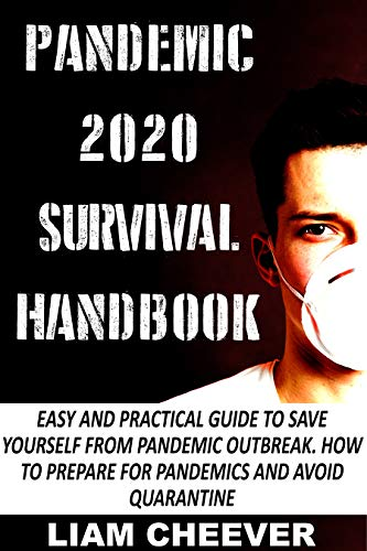 PANDEMIC 2020 SURVIVAL HANDBOOK: Easy and Practical guide to save yourself from pandemic outbreak. How to Prepare for Pandemics and avoid Quarantine (English Edition)