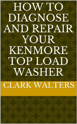 How to Diagnose and repair your Kenmore Top Load Washer (English Edition) - Sears Kenmore