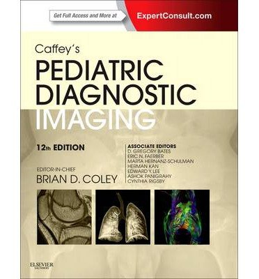 [(Caffey's Pediatric Diagnostic Imaging)] [Author: Brian D. Coley] published on (July, 2013)