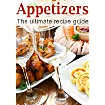 Appetizers :The Ultimate Recipe Guide - Over 150 Appetizing Recipes (English Edition)