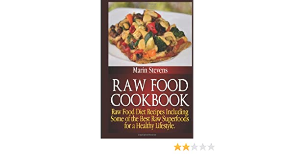 Raw food cookbook raw food diet recipes including some of the raw food cookbook raw food diet recipes including some of the best raw superfoods for a healthy lifestyle amazon marin stevens 9781481171267 forumfinder Images
