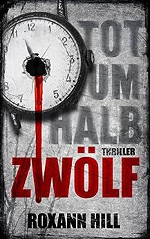 Tot um halb zwölf: Kurzthriller (Steinbach und Wagner) (German Edition) by [Hill, Roxann]