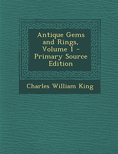 Antique Gems and Rings, Volume 1 - Primary Source Edition