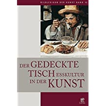 Bildlexikon der Kunst/Der gedeckte Tisch: Esskultur in der Kunst: Esskultur. Der gedeckte Tisch in der Kunst: BD 16