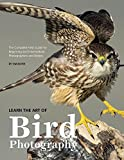 #4: Learn the Art of Bird Photography: The Complete Field Guide for Beginning and Intermediate Photographers and Birders