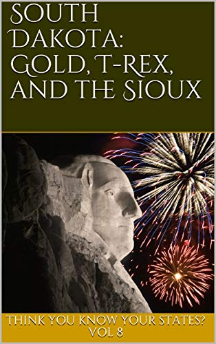 South Dakota: Gold, T-Rex, and the Sioux (Think You Know Your States? Book 8) (English Edition)