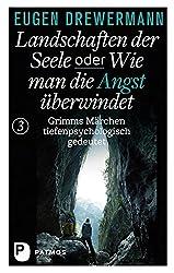 Landschaften der Seele oder: Wie man die Angst überwindet - Grimms Märchen tiefenpsychologisch gedeutet