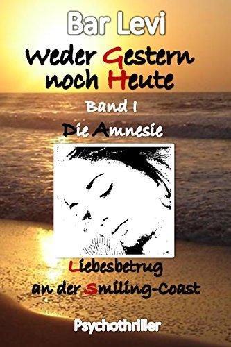 Weder Gestern noch Heute: Band I  Die Amnesie.....      Alle drei Bände auch als Gesamtausgabe erhältlich!!!