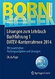 Lösungen zum Lehrbuch Buchführung 1 DATEV-Kontenrahmen 2014: Mit zusätzlichen Prüfungsaufgaben und Lösungen (Bornhofen Buchführung 1 LÖ)