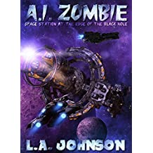 A.I. Zombie: Book 1 of the Space Station At The Edge Of The Black Hole Series (English Edition)