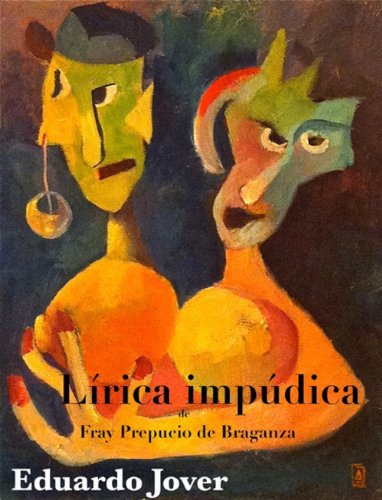 Lírica Impúdica (de Fray Prepucio de Braganza) por Eduardo Jover