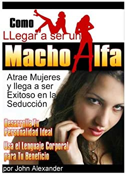 Como ser un macho alfa (Spanish Edition)