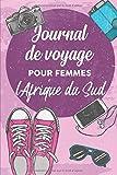 Journal de Voyage Pour Femmes l'Afrique du Sud: 6x9 Carnet de voyage I Journal de voyage avec instructions, Checklists et Bucketlists, cadeau parfait ... à l'Afrique du Sud et pour chaque voyageur....