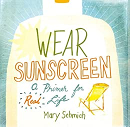 mary schmich wear sunscreen essay Advice, like youth, probably just wasted on the young wear sunscreen but trust me on the sunscreen - mary schmich, chicago tribune.