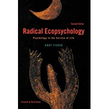 Radical Ecopsychology, Second Edition: Psychology in the Service of Life (Suny Series in Radical Social and Political Theory) by Andy Fisher (2013-01-01)