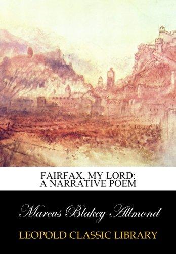 Fairfax, my lord: a narrative poem por Marcus Blakey Allmond
