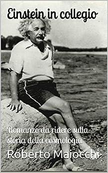 Einstein in collegio: Romanzo da ridere sulla storia della cosmologia di [Maiocchi, Roberto]
