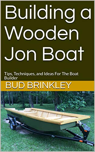 Building a Wooden Jon Boat: Tips, Techniques, and Ideas For The Boat Builder (English Edition) por Bud Brinkley