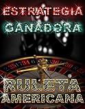 Estrategia Ganadora Ruleta Americana: Ruleta Americana (Como vivir de los casinos nº 1) (Spanish Edition)