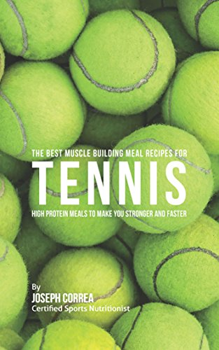 The Best Muscle Building Meal Recipes for Tennis: High Protein Meals to Make You Stronger and Faster (English Edition) por Joseph Correa (Certified Sports Nutritionist)