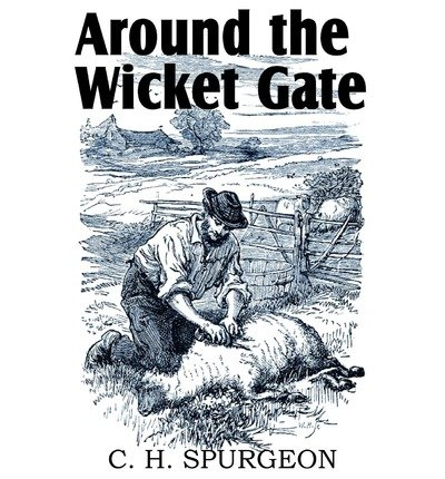 Around the Wicket Gate Spurgeon, Charles Haddon ( Author ) Jul-01-2011 Paperback