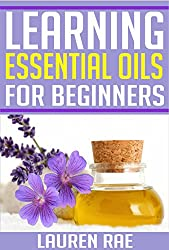 Learning Essential Oils for Beginners: Benefits and Uses of Essential Oils (essential oils, essential oils guide) (essential oils kit, essential oils headaches, ... essential oils q&a,) (English Edition)