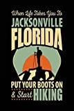 When Life Takes You To Jacksonville Florida Put Your Boots On & Start Hiking: Lined Travel Journal Jacksonville, Florida 6x9