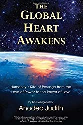 Global Heart Awakens: Humanity's Rite of Passage from the Love of Power to the Power of Love by Anodea Judith (2013-02-01)