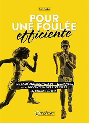 Pour une foulée efficiente: De l'amélioration des performances à la prévention des blessures en course à pied (SPORTS D'ENDURA) (French Edition)