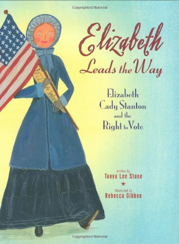 Elizabeth Leads the Way: Elizabeth Cady Stanton and the Right to Vote por Tanya Lee Stone