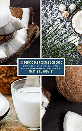 25 Deliciosas Recetas Con Coco - banda 1: Deliciosas inspiraciones para ollas a presión, ollas, sartenes y más por Mattis Lundqvist