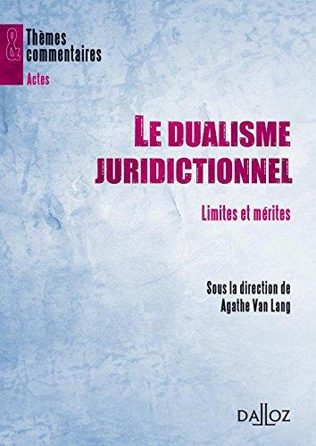 Le dualisme juridictionnel: limites et mérites - 1ère éd. par Agathe Van Lang
