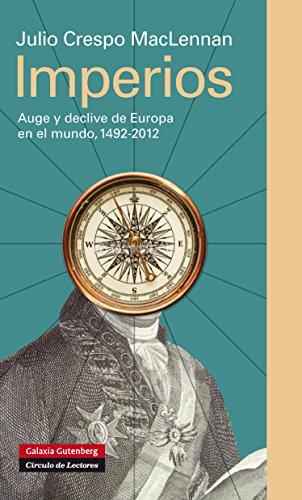 Imperios: Auge y declive de Europa en el mundo, 1492-2002 (Historia) por Julio Crespo MacLennan
