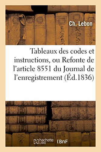 Tableaux des codes et instructions, ou Refonte de l'article 8551 du Journal de l'enregistrement,: jusqu'au 1er octobre 1835