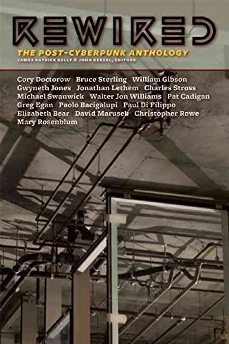 [Rewired : The Post-Cyberpunk Anthology] (Edited by  James Patrick Kelly , Edited by  John Kessel) [published: October, 2007]
