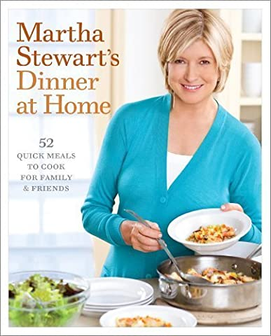 Martha Stewart's Dinner at Home: 52 Quick Meals to Cook