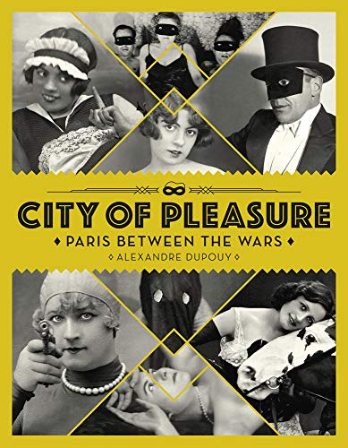 City of pleasure : Paris between the wars par Alexandre Dupouy