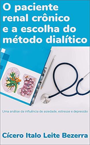 O paciente renal crônico e a escolha do método dialítico: Uma análise da influência de ansiedade, estresse e depressão (Portuguese Edition)