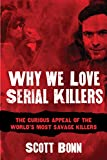 Why We Love Serial Killers: The Curious Appeal of the World's Most Savage Murderers...