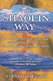 The Shaolin Way: Ancient Secrets of Survival, Healing and